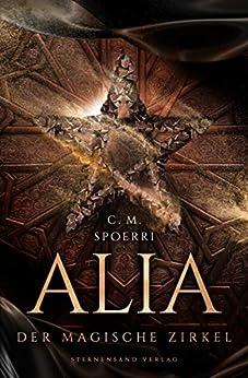 Alia (Band 1): Der magische Zirkel von [Spoerri, C. M.]