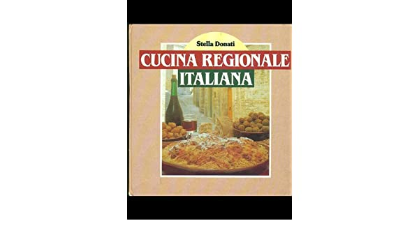 Amazon.it: cucina regionale italiana stella donati libri