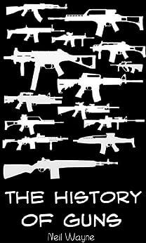 The History of Guns by [Wayne, Neil]