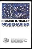 Misbehaving La nascita dell'economia comportamentale (stampa 2018)