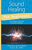 Sound Healing for Beginners: Using Vibration to Harmonize Your Health and Wellness