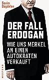 Der Fall Erdogan: Wie uns Merkel an einen Autokraten verkauft