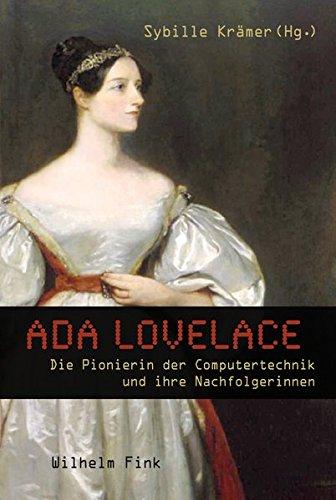 Ada Lovelace. Die Pionierin der Computertechnik und ihre Nachfolgerinnen