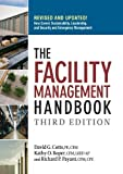 The Facility Management Handbook 3rd (third) Edition by Cotts PE CFM, David G., Roper CFM LEED AP, Kathy O., Payan publi