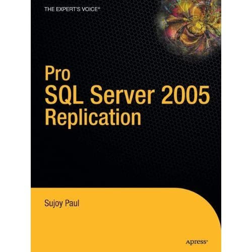 Pro SQL Server 2005 Replication (Definitive Guide) 1st edition by Paul, Sujoy (2006) Hardcover