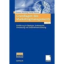 Grundlagen des Marketingmanagements: Einführung in Strategie, Instrumente, Umsetzung und  Unternehmensführung