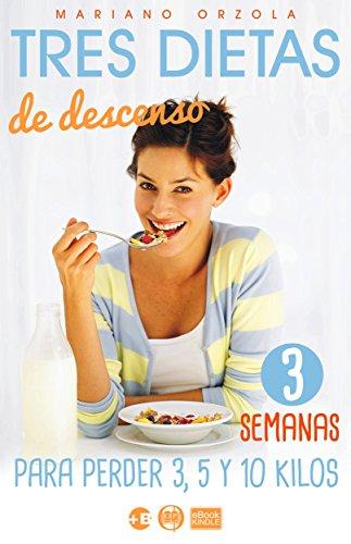 TRES DIETAS DE DESCENSO: Para perder 3, 5 y 10 kilos (Colección Más Bienestar)