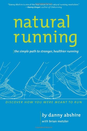 Natural Running: The Simple Path to Stronger, Healthier Running por Danny Abshire