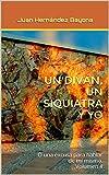 UN DIVÁN, UN SIQUIATRA Y YO: O una excusa para hablar de mí mismo.   Volumen II (Spanish Edition)