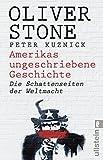 Amerikas ungeschriebene Geschichte: Die Schattenseiten der Weltmacht - Oliver Stone, Peter Kuznick