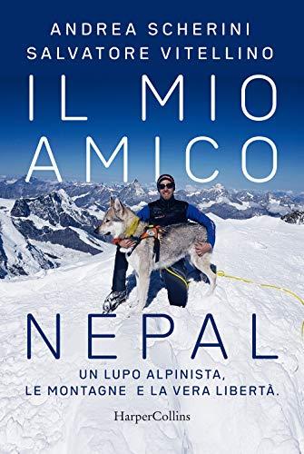 Il mio amico Nepal. Un lupo alpinista. Le montagne e la vera libertà