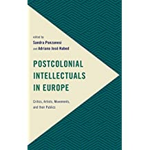 Postcolonial Intellectuals in Europe: Critics, Artists, Movements, and their Publics (Frontiers of the Political: Doing International Politics) (English Edition)
