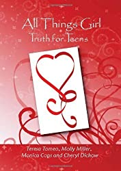 All Things Girl: Truth for Teens by Teresa Tomeo (2009-08-01)