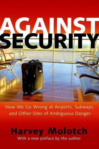 Against Security - How We Go Wrong at Airports, Subways, and Other Sites of Ambiguous Danger - Updated Edition