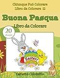 Buona Pasqua Libro da Colorare: 20 disegni: Volume 12
