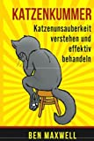Katzenkummer - Katzenunsauberkeit verstehen und effektiv behandeln - Der Katzenratgeber