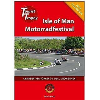 Isle of Man - Tourist Trophy Motorradfestival: Der Reise(ver)führer zu Insel und Rennen