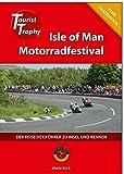 Isle of Man - Tourist Trophy Motorradfestival: Der Reise(ver)führer zu Insel und Rennen - Maria Keck