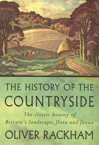 The History of the Countryside: The Classic History of Britain's Landscape, Flora and Fauna by Oliver Rackham (2001-12-31)