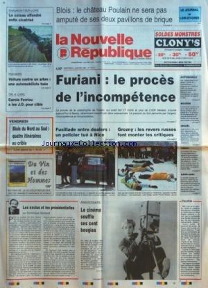 NOUVELLE REPUBLIQUE (LA) [No 15271] du 04/01/1995 - LES EXCLUS ET LES PRESIDENTIELLES PAR GERBAUD - LE CINEMA SOUFFLE SES CENT BOUGIES - FUSILLADE ENTRE DEALERS - UN POLICIER TUE A NICE - GROZNY - LES REVERS RUSSES FONT MONTER LES CRITIQUES - FURIANI - LE PROCES DE L'INCOMPETENCE - LE CHATEAU POULAIN NE SERA PAS AMPUTE - TIR A L'ARC ET CAROLE FERRIOU