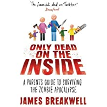 Only Dead on the Inside: A Parent's Guide to Surviving the Zombie Apocalypse (English Edition)