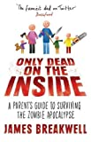 Only Dead on the Inside: A Parent's Guide to the Zombie Apocalypse (English Edition)