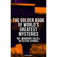 THE GOLDEN BOOK OF WORLD'S GREATEST MYSTERIES – 60+ Whodunit Tales & Detective Stories (Ultimate Anthology): The World's Finest Mysteries by the World's ... Number 13, The Birth-Mark… (English Edition)