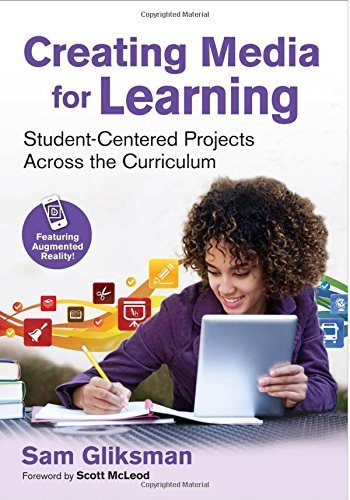 Creating Media for Learning: Student-Centered Projects Across the Curriculum by Sam Gliksman (2015-12-28)