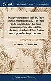 Dialogorum Sacrorum Libri. IV. Et Ad Linguam Rectè Formandam, & Ad Vitam Sanctè Instituendam, Christianæ Juventuti Ap