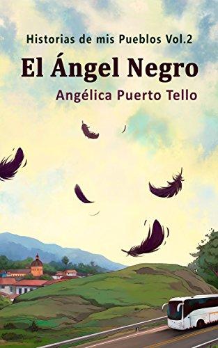 El Ángel Negro (Historias de mis Pueblos nº 2) por Angélica Puerto Tello