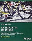 La bicicletta da corsa. Manutenzione, meccanica, elettronica, materiali, messa a...