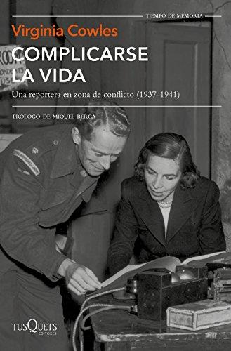Complicarse la vida: Una reportera en zona de conflicto (1937-1941) (Volumen independiente) por Virginia Cowles