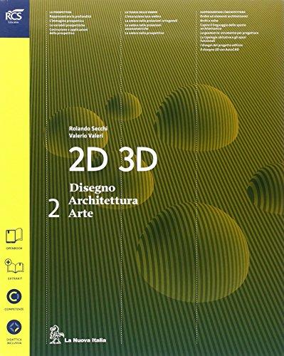 2D 3D disegno, architettura, arte. Per le Scuole superiori. Con e-book. Con espansione online