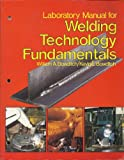 Laboratory Manual for Welding Technology Fundamentals