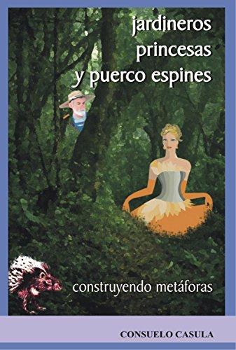 Jardineros, princesas y puerco espines: Construyendo metáforas (Técnicas nº 9) (Spanish Edition)