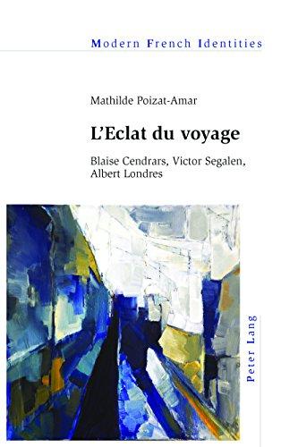 Descargar Libro L'Eclat du voyage: Blaise Cendrars, Victor Segalen, Albert Londres de Mathilde Poizat-Amar