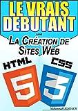 LE VRAIS DEBUTANT DANS la création de site web (HTML/CSS): Formation en HTML et CSS...