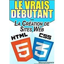 LE VRAIS DEBUTANT DANS la création de site web (HTML/CSS): Formation en HTML et CSS