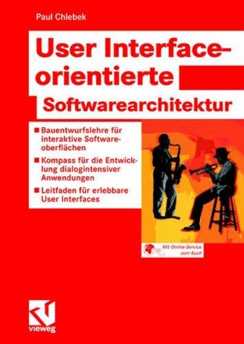 User Interface-orientierte Softwarearchitektur: Bauentwurfslehre für interaktive Softwareoberflächen - Kompass für die Entwicklung dialogintensiver ... - Leitfaden für erlebbare User Interfaces