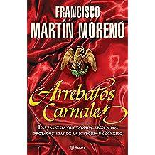 Arrebatos carnales: Las pasiones que consumieron a los protagonistas de la Historia de México