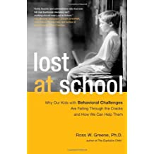 Lost at School: Why Our Kids with Behavioral Challenges Are Falling Through the Cracks and How We Can Help Them [ LOST AT SCHOOL: WHY OUR KIDS WITH BEHAVIORAL CHALLENGES ARE FALLING THROUGH THE CRACKS AND HOW WE CAN HELP THEM ] by Greene, Ross W (Author ) on Oct-20-2009 Paperback