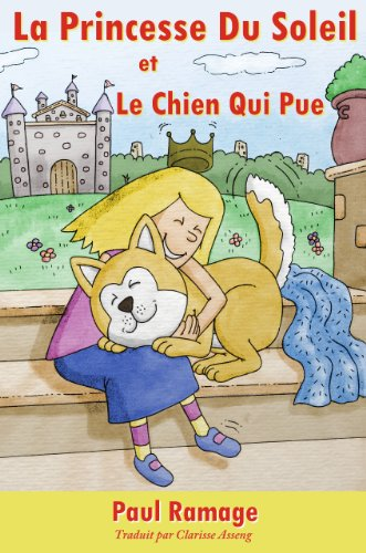 La Princesse Du Soleil et le Chien Qui Pue (Un livre d'images pour les enfants): The Sunshine Princess and the Stinky Dog – French Edition par Paul Ramage