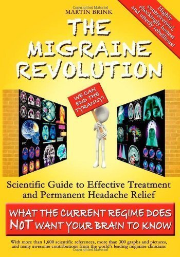 The Migraine Revolution: We Can End the Tyranny Scientific Guide to Effective Treatment and Permanent Headache Relief (Monochrome Edition) by Brink, Martin (2012) Paperback
