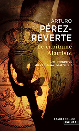Le Capitaine Alatriste. Les aventures du capitaine Alatriste (1) par Arturo Perez-reverte arturo