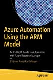 Azure Automation Using the ARM Model: An In-Depth Guide to Automation with Azure Resource Manager