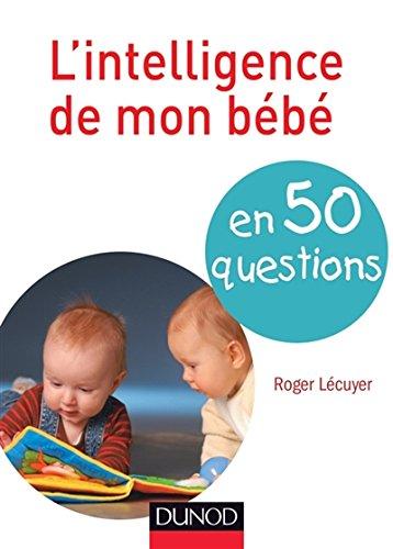 L'intelligence de mon bébé en 50 questions par Roger Lécuyer