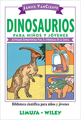 Dinosaurios para ninos y jovenes/Dinosaurs for Every Kid: Actividades superdivertidas para el aprendizaje de la ciencia/Super Fun Activities for the Scientific Library for Kids and Teens por Janice Pratt VanCleave
