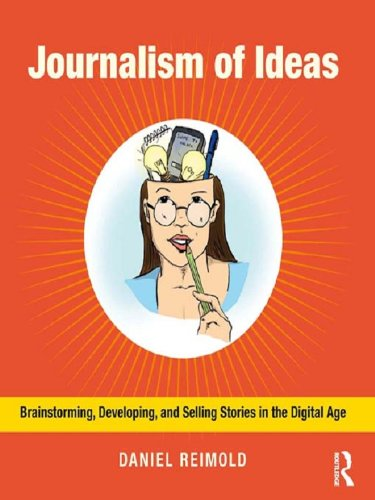 Journalism of Ideas: Brainstorming, Developing, and Selling Stories in the Digital Age