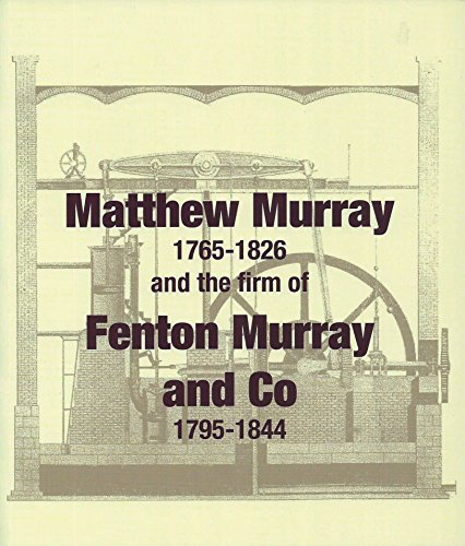 Matthew Murray 1765-1826 and the Firm of Fenton Murray and Co 1795-1844 by Paul Murray Thompson (2015-12-06)