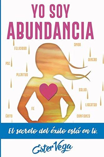 Yo Soy Abundancia: El Secreto del Éxito está en ti - Volumen 1 (Sueña en Grande: Descubre las Claves para Crear tu Nueva Historia)